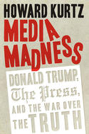 Media Madness: Donald Trump, the Press, and the War over the Truth, de Howard Kurtz